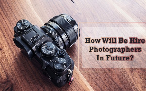 How Will Be Hire Photographer In Future?